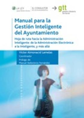 Manual para la Gestion Inteligente del Ayuntamiento. Hoja de ruta hacia la Adminsitracion inteligente